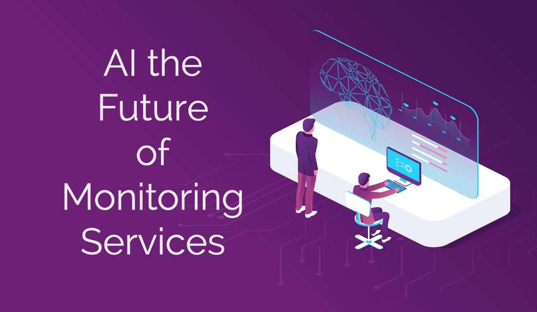 AI the Future of Monitoring Services