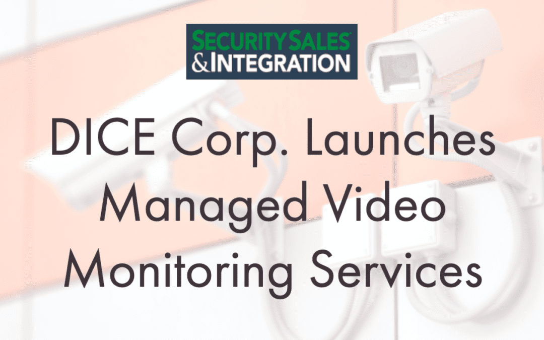 DICE Corp. Launches Managed Video Monitoring Services